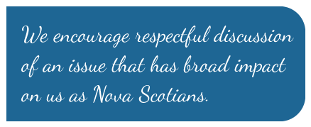 We encourage respectful discussion of an issue that has broad impact on us as Nova Scotians.